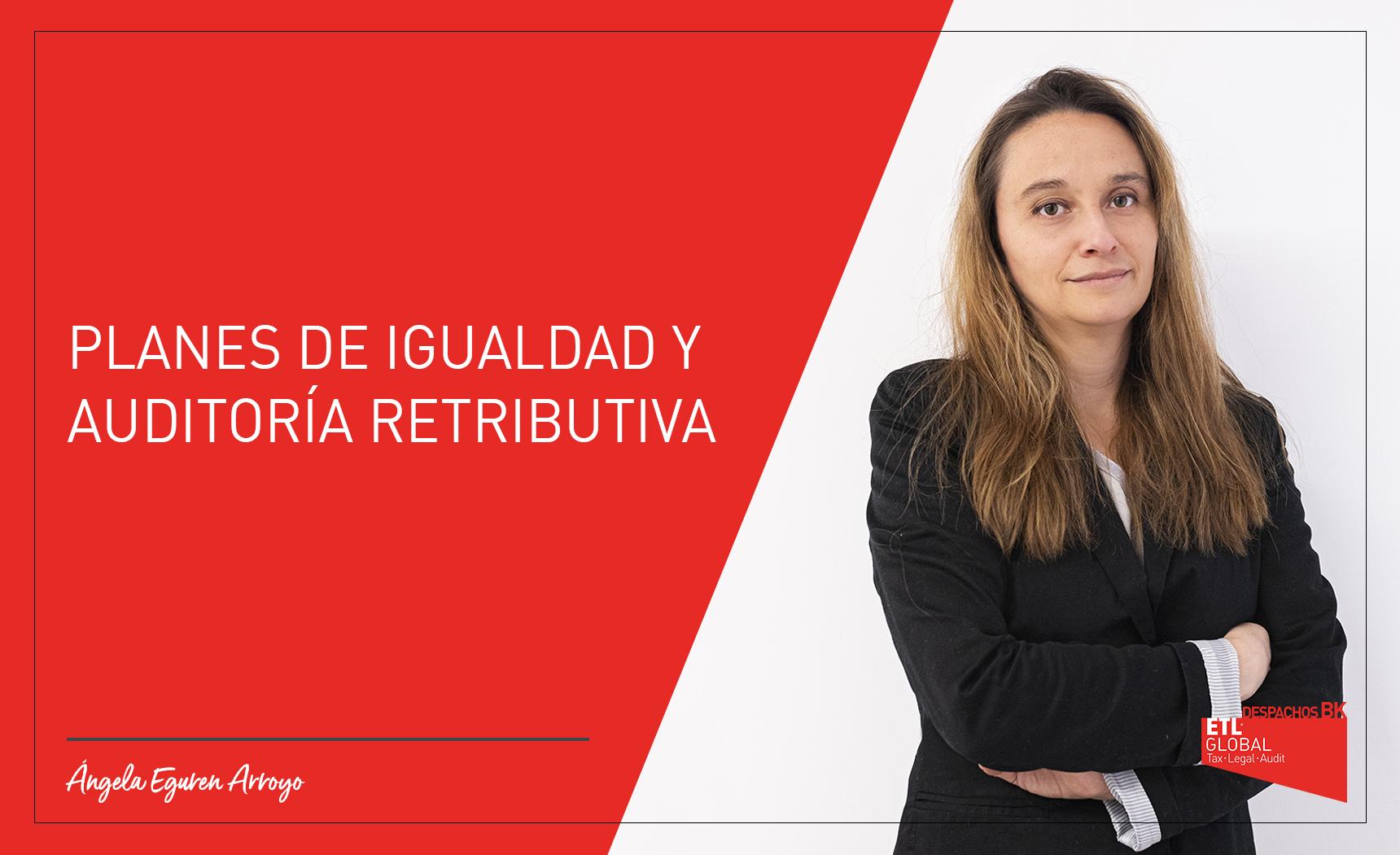 planes de igualdad y auditoría retributiva - Ángela Eguren - Despachos BK ETL Global