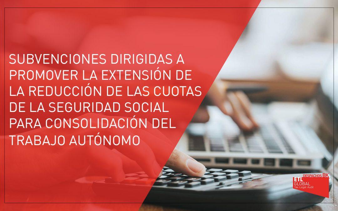 Subvenciones dirigidas a promover la extensión de la reducción de las cuotas de la Seguridad Social para la consolidación del trabajo del autónomo