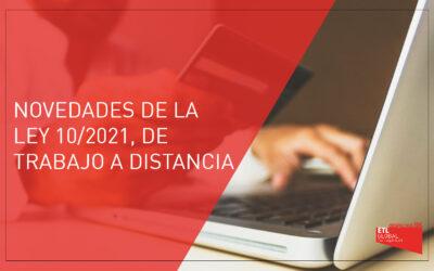 Novedades de la Ley 10/2021, de trabajo a distancia