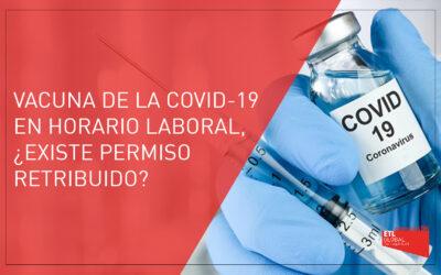Vacuna Covid-19 en horario laboral…¿Existe permiso retribuido?