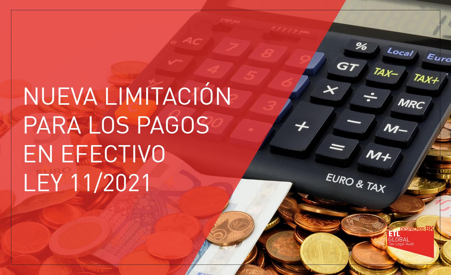 Ley 11 2021 limitación pagos efectivo